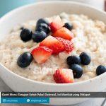 ganti menu sarapan sehat pakai oatmeal ini manfaat yang didapat mitrapost