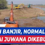 CEGAH BANJIR NORMALISASI SUNGAI JUWANA DIKEBUT 1
